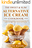 The Sweet & Slim Alternative Ice Cream Recipe Book: Your Easy Guide to Gluten-Free, Low Calorie, Low Sugar, and Low Fat…