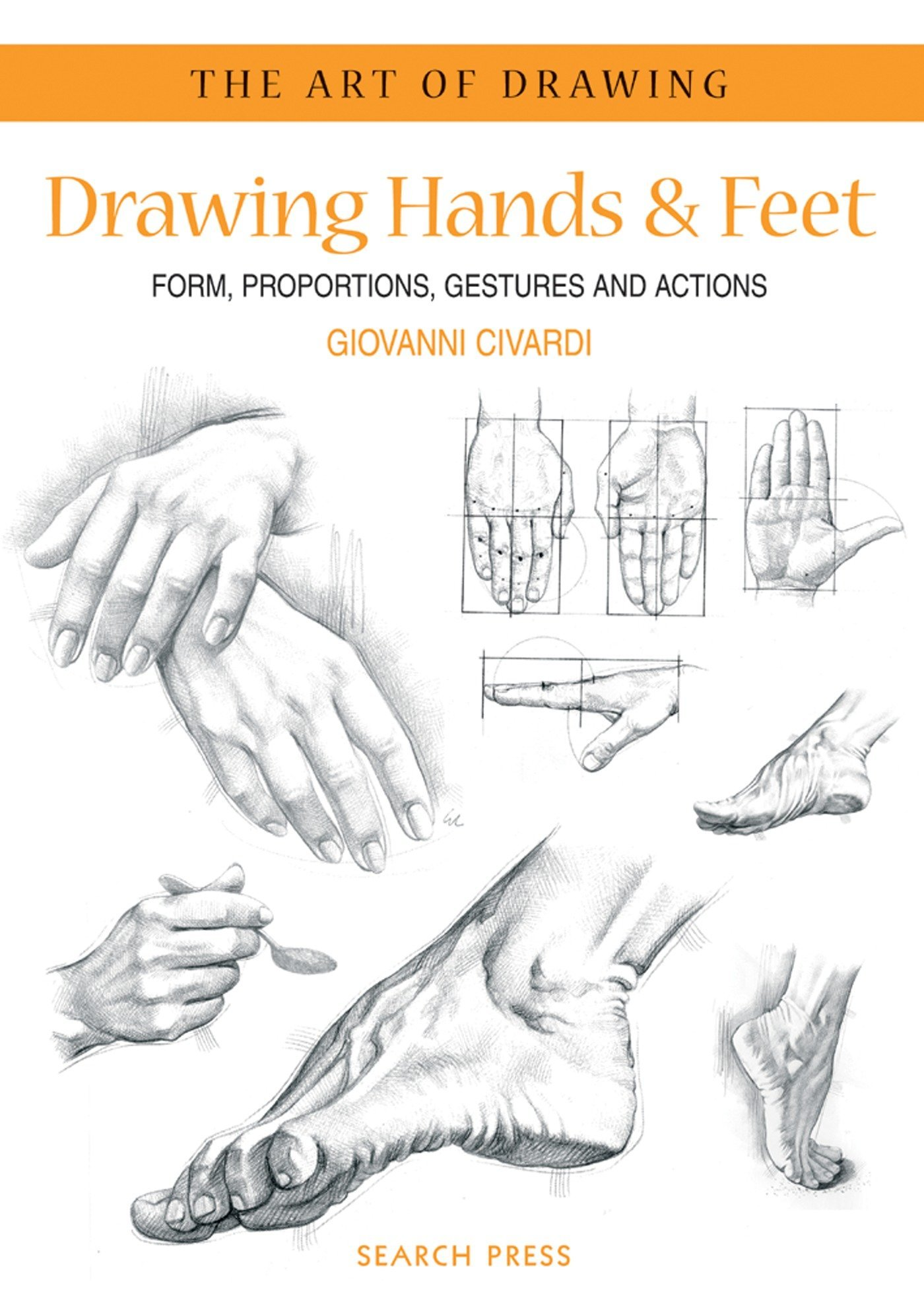Art of Drawing: Drawing Hands & Feet: Form, Proportions, Gestures