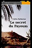 Le secret du Fayoum - Roman Egypte voyage aventure amour historique ancienne