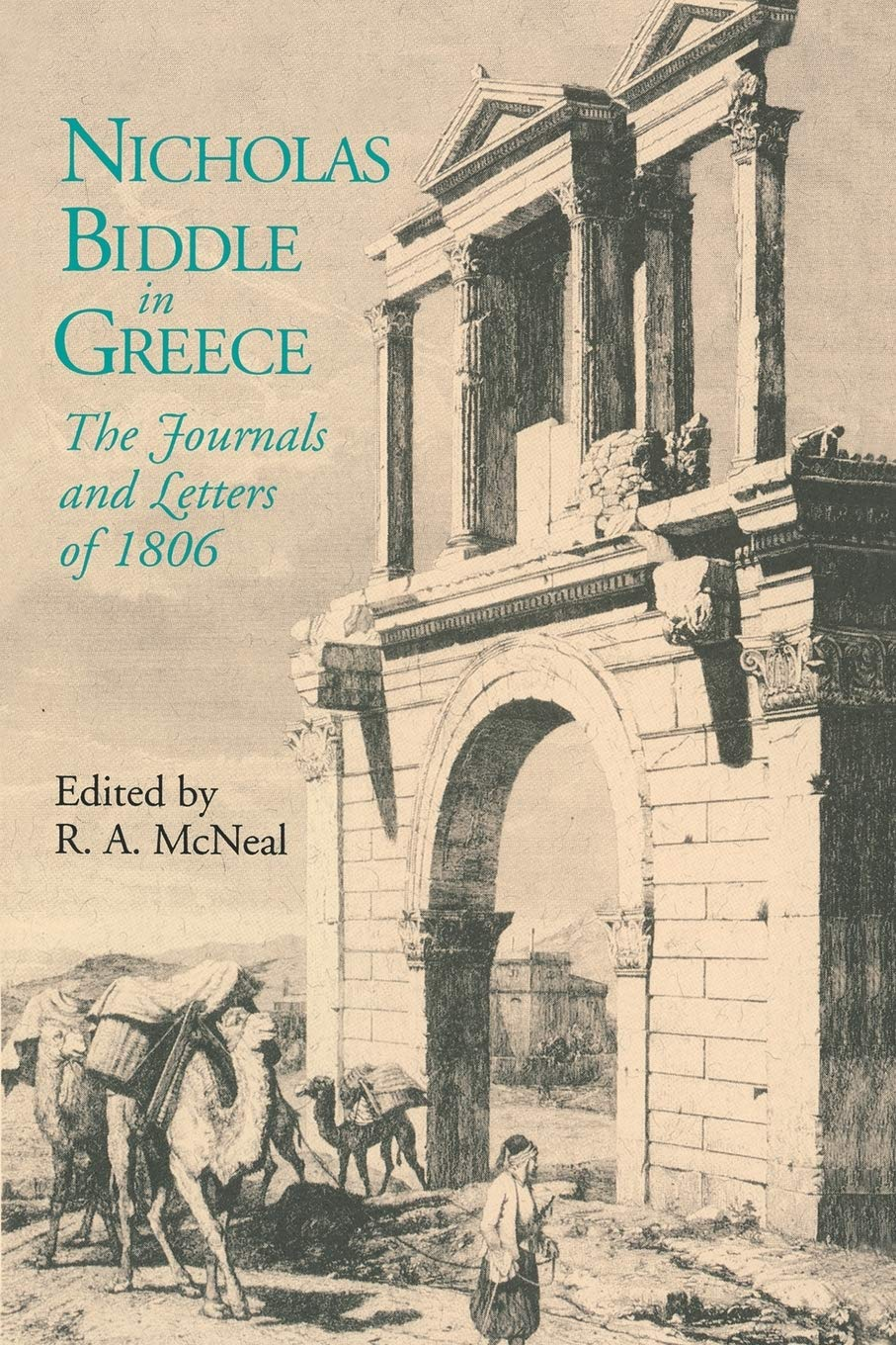 Nicholas Biddle In Greece The Journals And Letters Of 1806 Mcneal R A 9780271034454 Amazon Com Books