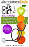 DASH Diet:The DASH Diet for Beginners - A DASH Diet QUICK START GUIDE to Fast Natural Weight Loss, Lower Blood Pressure and Better Health, Including DASH ... Recipes & 7-Day Meal Plan (English Edition)