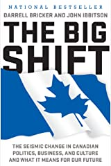 The Big Shift: The Seismic Change in Canadian Politics, Business, and Culture and What It Means for Our Future Kindle Edition