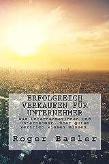 Erfolgreich verkaufen fuer Unternehmer: Was Unternehmerinnen und Unternehmer  über guten Vertrieb wissen müssen (German Edition) Kindle Edition