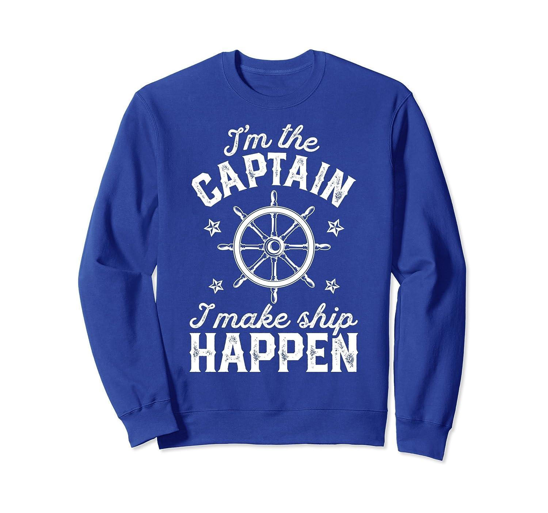 I'm the Captain I Make Ship Happen Sweatshirt Summer Boating-mt