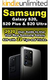 Samsung Galaxy S20 , S20 Plus & S20 Ultra: 2020 User Guide to Use Your New Samsung Galaxy S20 with 22 Tips and Tricks.