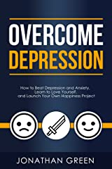 Overcome Depression: How to Beat Depression and Anxiety, Learn to Love Yourself, and Launch Your Own Happiness Project (Habit of Success Book 3) Kindle Edition
