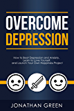 Overcome Depression: How to Beat Depression and Anxiety, Learn to Love Yourself, and Launch Your Own Happiness Project (Habit of Success Book 3)