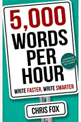 5,000 Words Per Hour: Write Faster, Write Smarter Kindle Edition