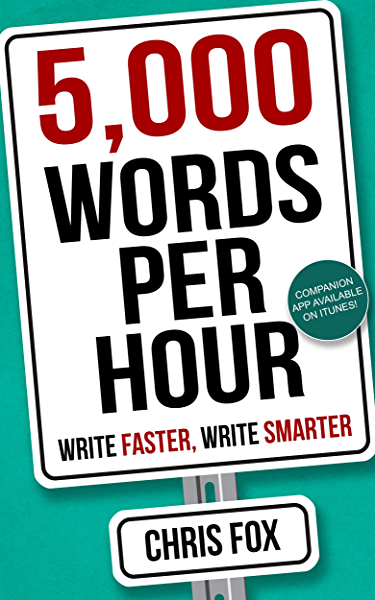 5 000 Words Per Hour Write Faster Write Smarter Kindle Edition By Fox Chris Reference Kindle Ebooks Amazon Com