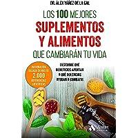 Los 100 mejores suplementos y alimentos que cambiarán tu vida: Descubre qué beneficios aportan y qué dolencias ayudan a…