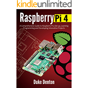 RASPBERRY PI 4 : A Comprehensive Guide to Raspberry Pi 4 Setup, Learning Programming and Developing Innovative Projects