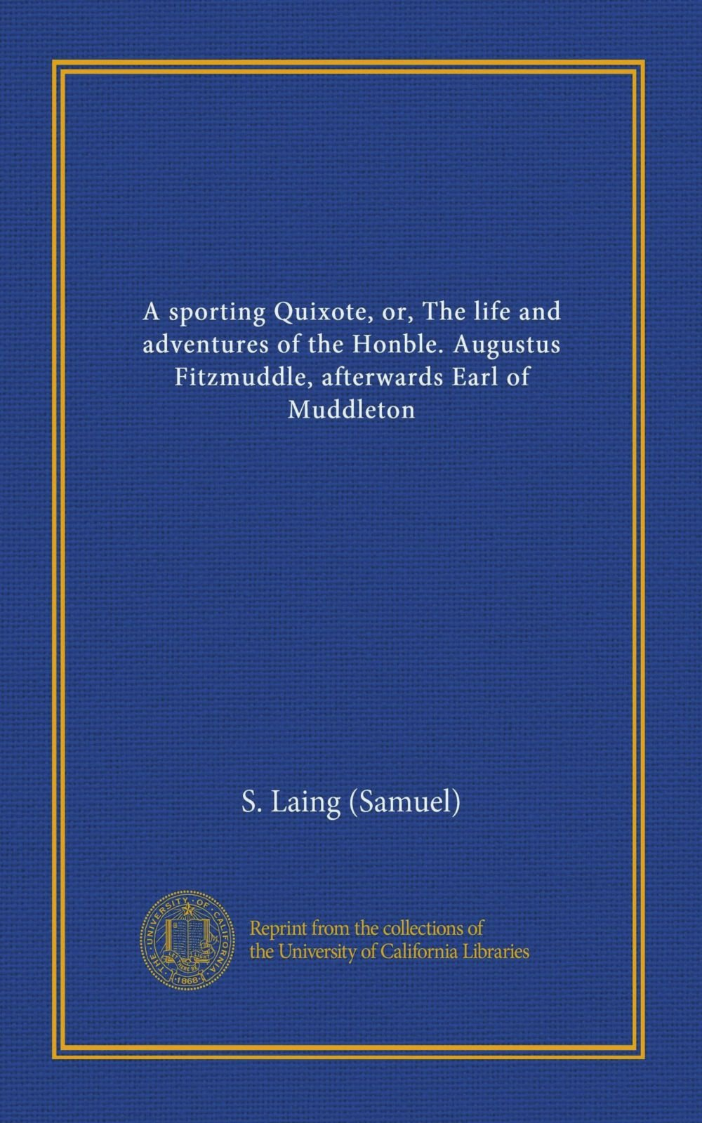 Download A sporting Quixote, or, The life and adventures of the Honble. Augustus Fitzmuddle, afterwards Earl of Muddleton (Vol-1) ebook