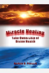 Miracle Healing: Take Ownership of Divine Health Kindle Edition