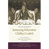 The Life And Times Of Jamyang Khyentse: The Great Biography By Dilgo Khyentse Rinpoche And Other Stories