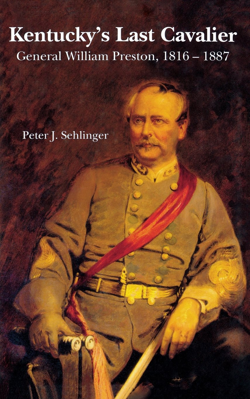 Download Kentucky's Last Cavalier: General William Preston, 1816-1887 PDF