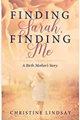 Finding Sarah, Finding Me: A Birth Mother's Story Kindle Edition