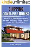 Shipping Container Homes: A guide to shipping container homes, including plans, design ideas, and much more!