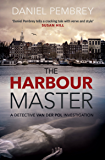 The Harbour Master: An atmospheric Amsterdam detective investigation (Detective Henk van der Pol)