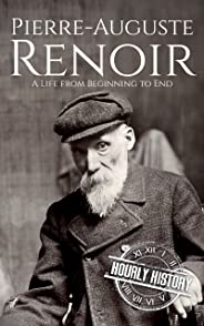 Pierre-Auguste Renoir: A Life from Beginning to End (Biographies of Painters Book 4) (English Edition)