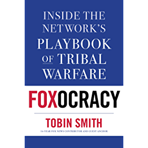 Foxocracy: Inside the Network's Playbook of Tribal Warfare: Inside the Network's Playbook of Tribal Warfare