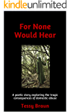 For None Would Hear: A poetic story exploring the tragic consequences of domestic abuse