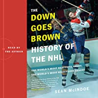 "The""Down Goes Brown"" History of the NHL: The World's Most Beautiful Sport, the World's Most Ridiculous League"