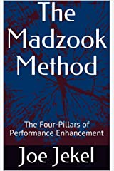 The Madzook Method: The Four-Pillars of Performance Enhancement Kindle Edition