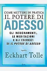 Come mettere in pratica Il Potere di Adesso: Gli insegnamenti, le meditazioni e gli esercizi di Il potere di adesso (Italian Edition) Kindle Edition