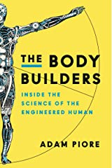 The Body Builders: Inside the Science of the Engineered Human Kindle Edition