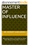 Master of Influence: Motivating Others to Do What You Want Done Because They Want To Do It (English Edition)