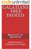 Galatians - Free Indeed: A Bible Study for Individuals or Groups