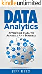 Data Analytics: Applicable Data Analysis to Advance Any Business Using the Power of Data Driven Analytics