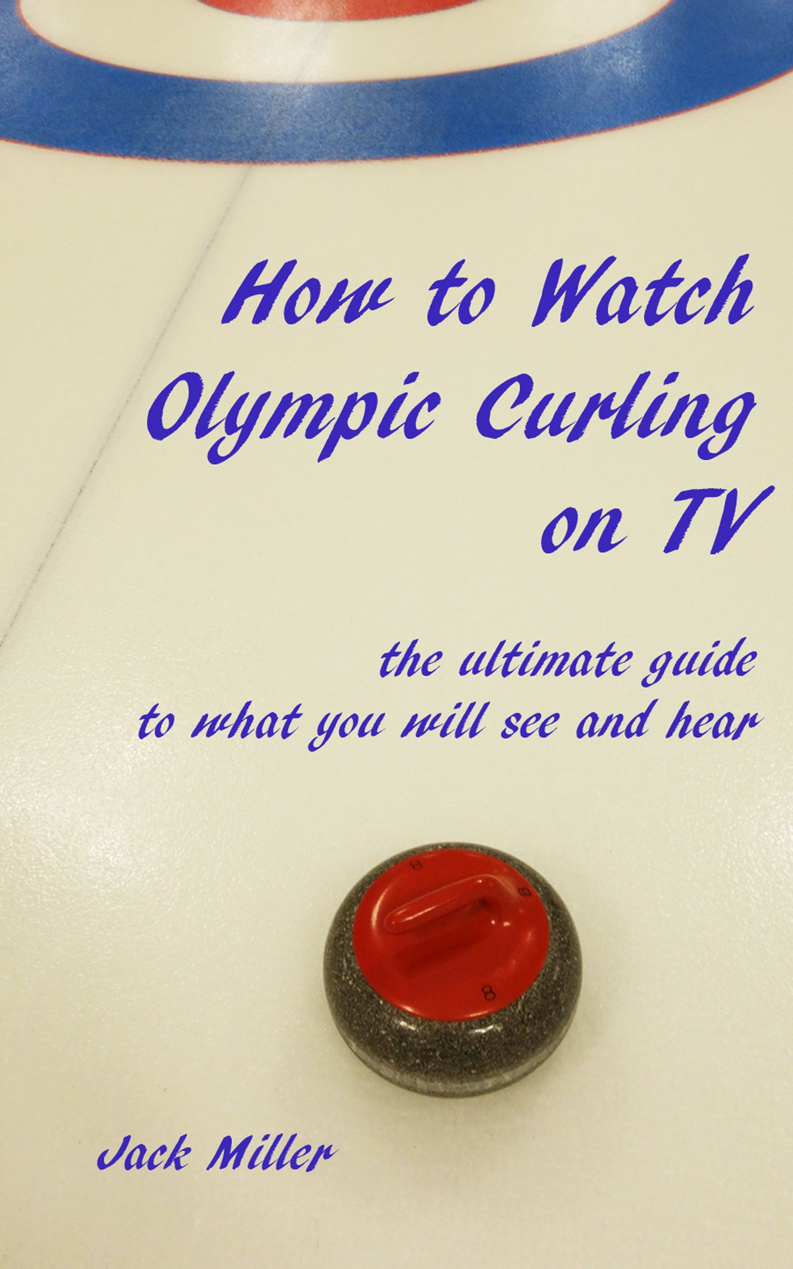 How to Watch Olympic Curling on TV: the ultimate guide to what you will see and hear
