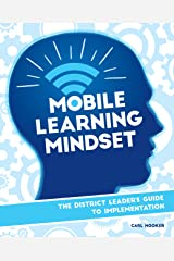 Mobile Learning Mindset: The District Leader's Guide to Implementation Kindle Edition
