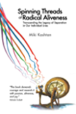 Spinning Threads of Radical Aliveness: Transcending the Legacy of Separation in Our Individual Lives