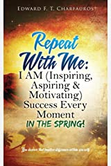 Repeat With Me: I AM (Inspiring, Aspiring & Motivating) Success Every  Moment: In The Spring! Paperback