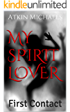 MY SPIRIT LOVER: First Contact