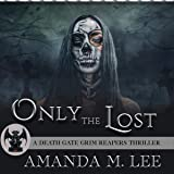 Only the Lost: A Death Gate Grim Reapers Thriller, Book 3