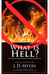 What is Hell?: The Truth About Hell and How to Avoid It (Christian Questions Book 4) Kindle Edition