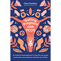 Getting Pregnant with PCOS: An evidence-based approach to treat the root causes of polycystic ovary syndrome and boost…