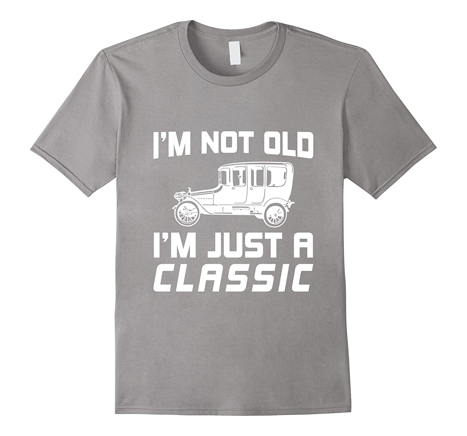 c7b55cc1 Im Not Old Just Classic Car T-Shirt Funny Quote Saying Gift-TD ...