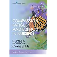 Compassion Fatigue and Burnout in Nursing, Second Edition: Enhancing Professional Quality of Life