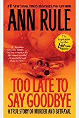 Too Late to Say Goodbye: A True Story of Murder and Betrayal Kindle Edition