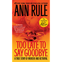 Too Late to Say Goodbye: A True Story of Murder and Betrayal (English Edition)
