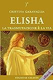 Elisha - La trasmutazione è la Via (Stazione Celeste eBook)