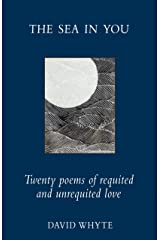The Sea in You: Twenty Poems of Requited and Unrequited Love Hardcover