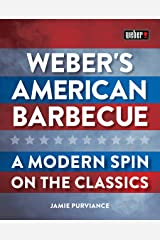 Weber's American Barbecue: A modern spin on the classics Kindle Edition