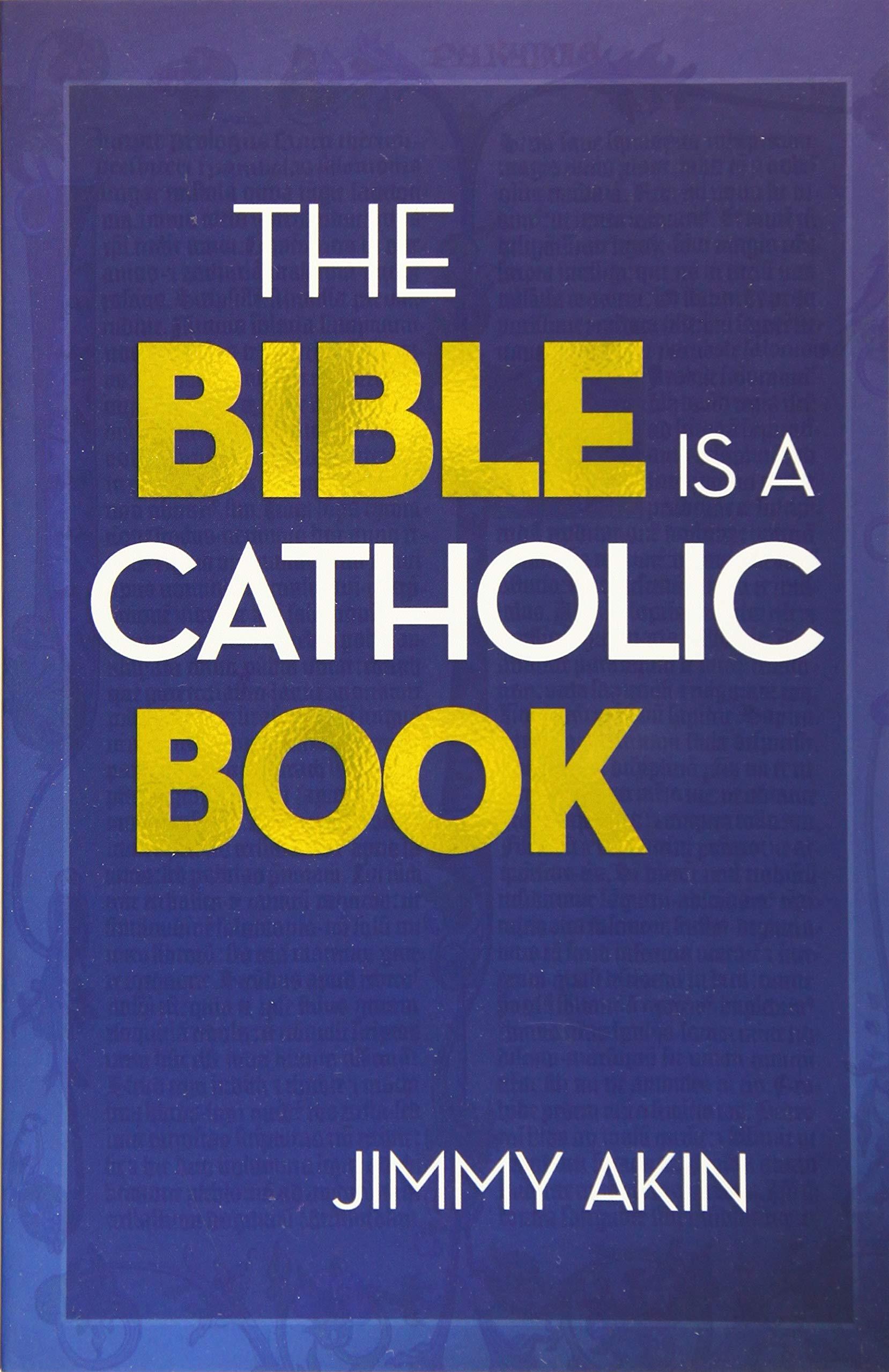 The Bible Is a Catholic Book: Jimmy Akin: 9781683571414: Amazon.com: Books