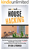 House Hacking: The Only Real Estate Investing Strategy You Need to Build Wealth, Live for Free (or almost free), and Make Money Through Homeownership.