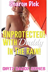 Unprotected! With Daddy In The Rain! (Dirty Daddy Series) Kindle Edition